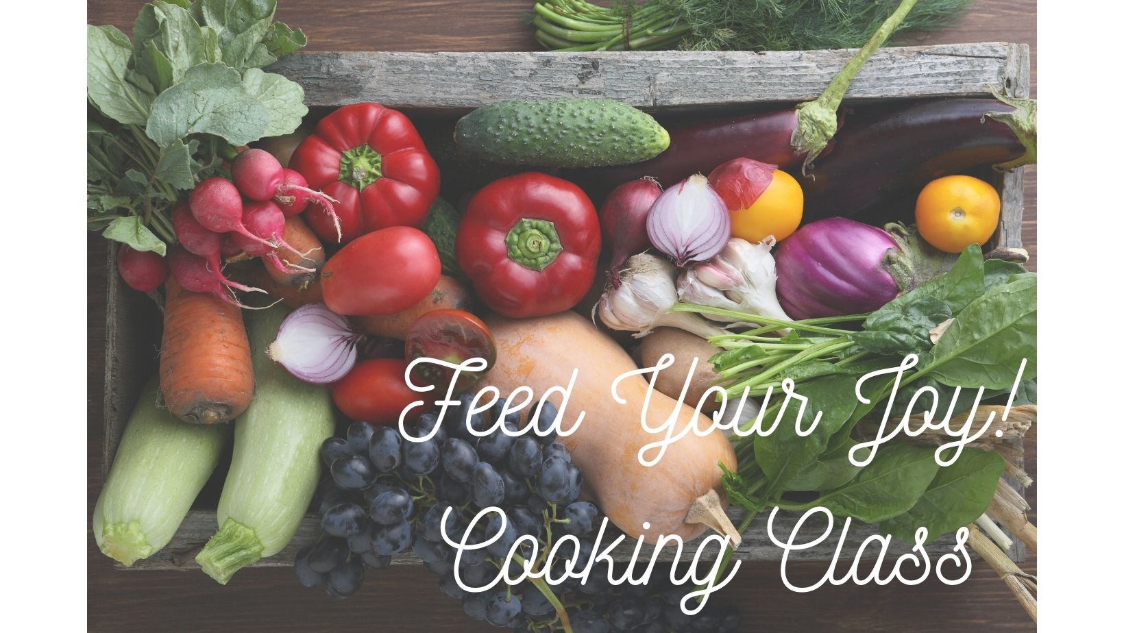 Feed Your Joy Cooking Class